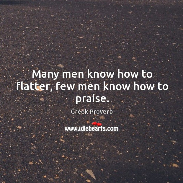 Image, Many men know how to flatter, few men know how to praise.