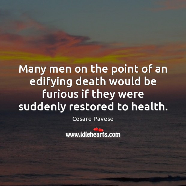Many men on the point of an edifying death would be furious Cesare Pavese Picture Quote
