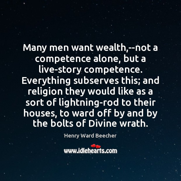 Image, Many men want wealth,–not a competence alone, but a live-story competence.