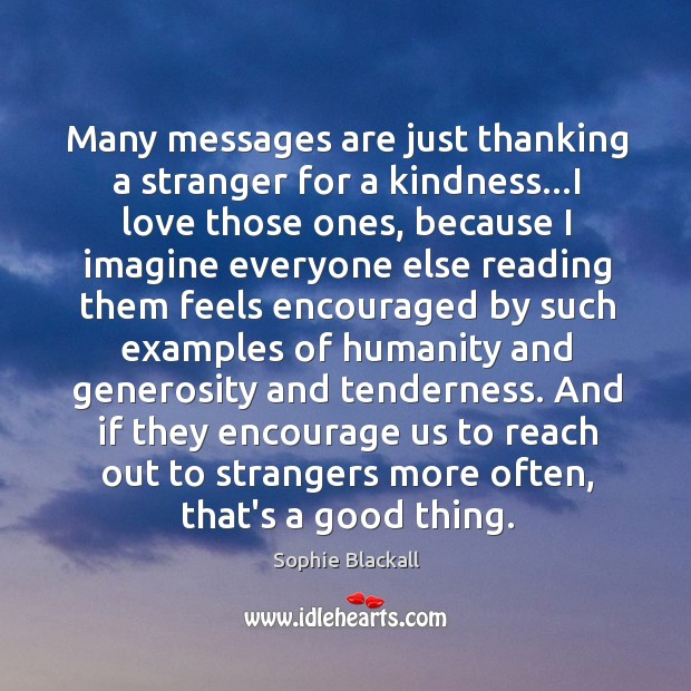 Many messages are just thanking a stranger for a kindness…I love Sophie Blackall Picture Quote