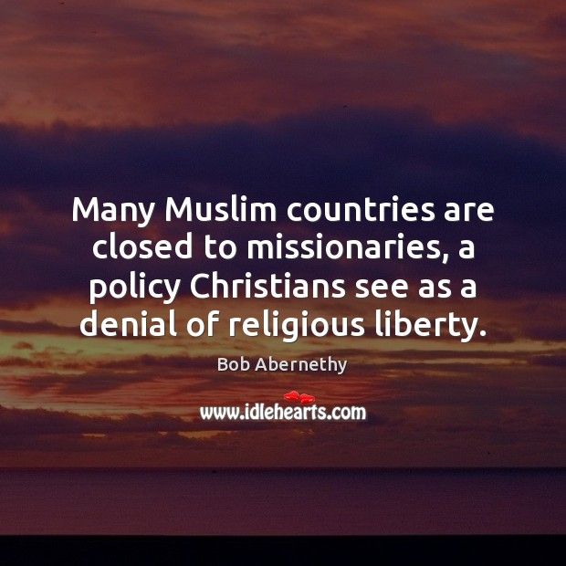 Image, Many Muslim countries are closed to missionaries, a policy Christians see as