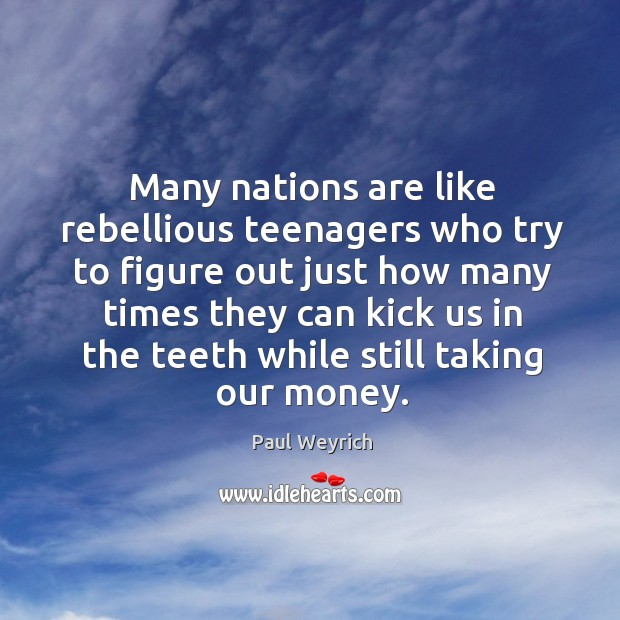 Many nations are like rebellious teenagers who try to figure Image