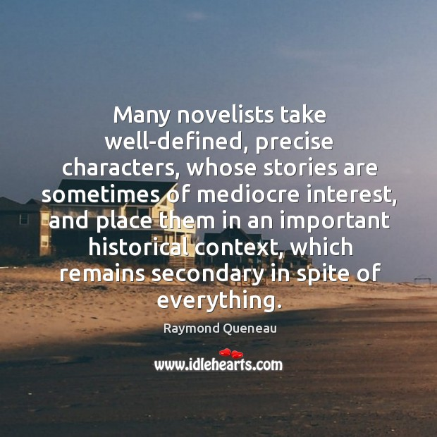 Many novelists take well-defined, precise characters, whose stories are sometimes Raymond Queneau Picture Quote