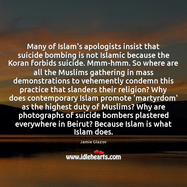 Many of Islam's apologists insist that suicide bombing is not Islamic because Image