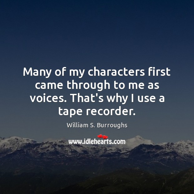 Many of my characters first came through to me as voices. That's Image