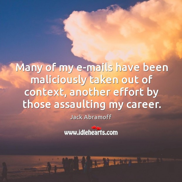Many of my e-mails have been maliciously taken out of context, another effort by those assaulting my career. Image