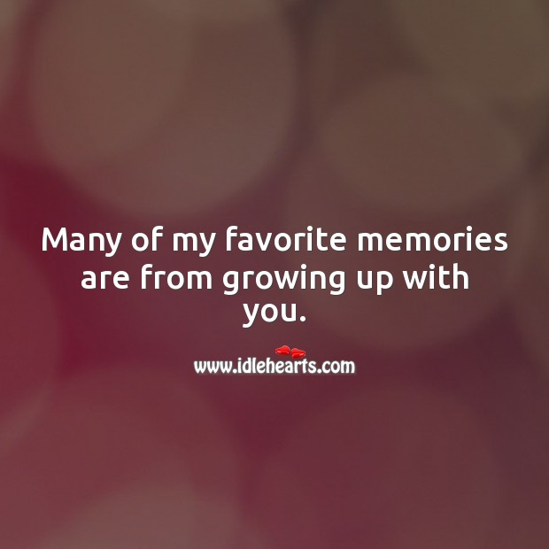 Many of my favorite memories are from growing up with you. Birthday Messages for Sister Image