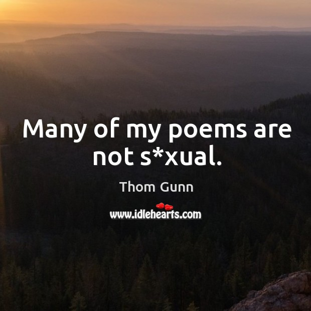 Many of my poems are not s*xual. Thom Gunn Picture Quote