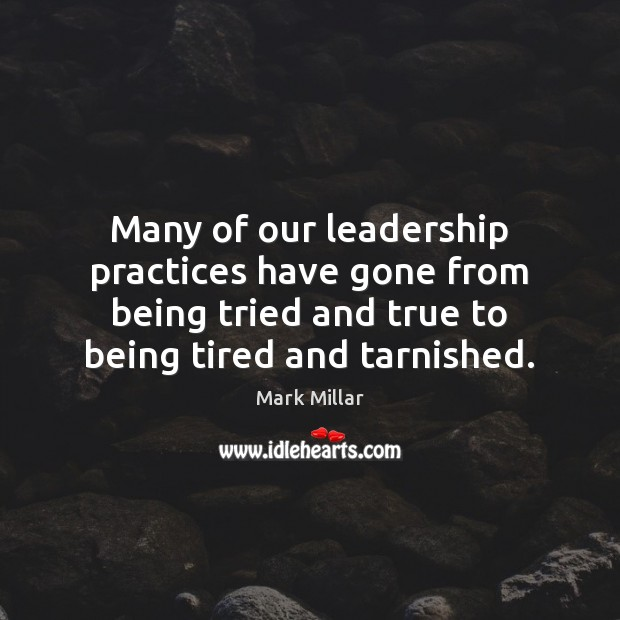 Image, Many of our leadership practices have gone from being tried and true