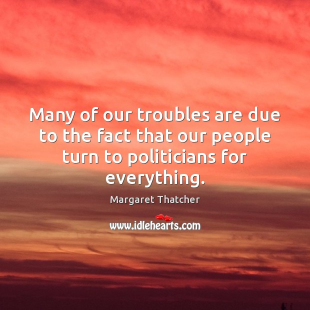 Many of our troubles are due to the fact that our people Image