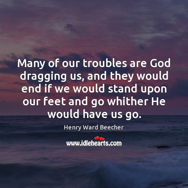 Many of our troubles are God dragging us, and they would end Image