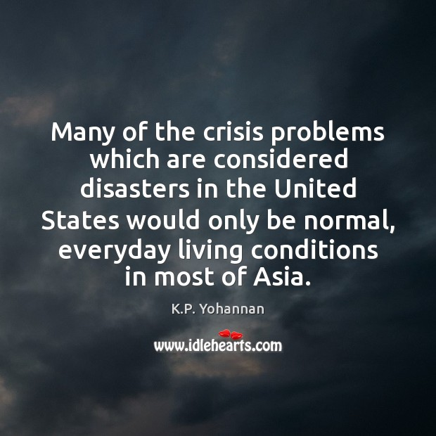 Many of the crisis problems which are considered disasters in the United K.P. Yohannan Picture Quote