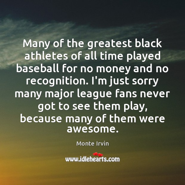 Many of the greatest black athletes of all time played baseball for Monte Irvin Picture Quote