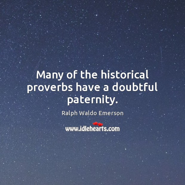 Image, Many of the historical proverbs have a doubtful paternity.