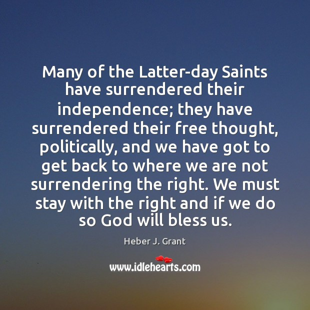 Many of the Latter-day Saints have surrendered their independence; they have surrendered Image