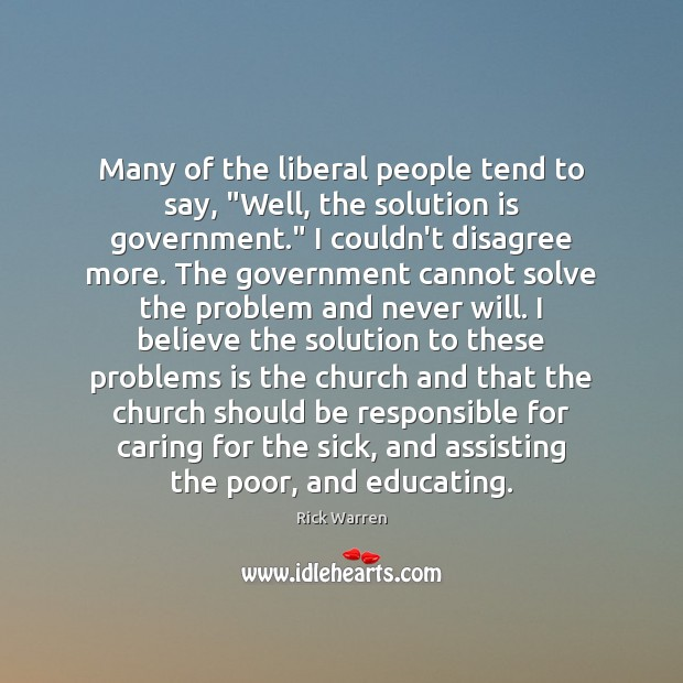 "Many of the liberal people tend to say, ""Well, the solution is Solution Quotes Image"