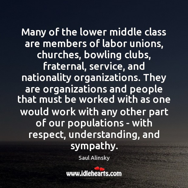 Many of the lower middle class are members of labor unions, churches, Saul Alinsky Picture Quote