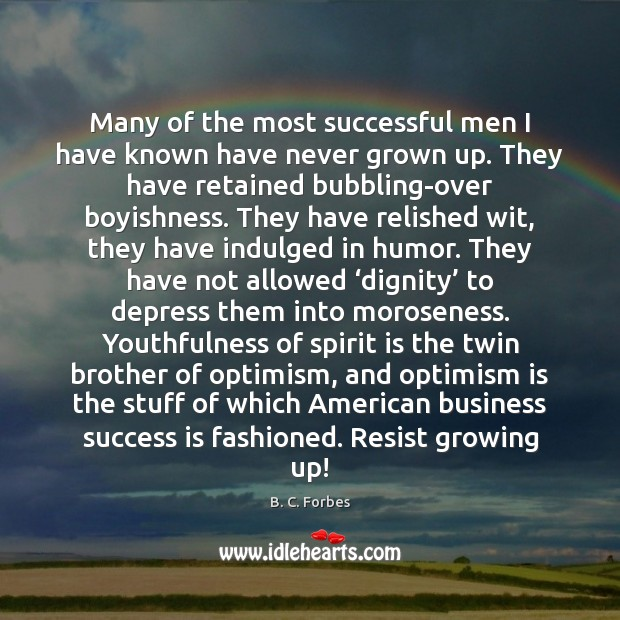 Many of the most successful men I have known have never grown Image