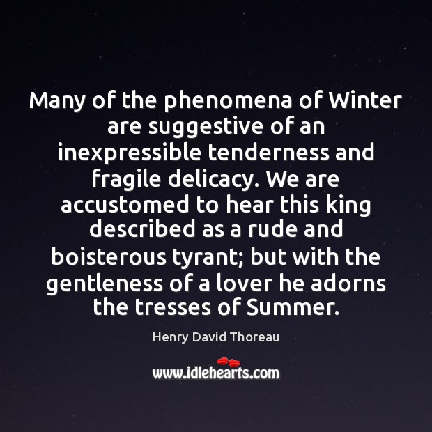 Many of the phenomena of Winter are suggestive of an inexpressible tenderness Image