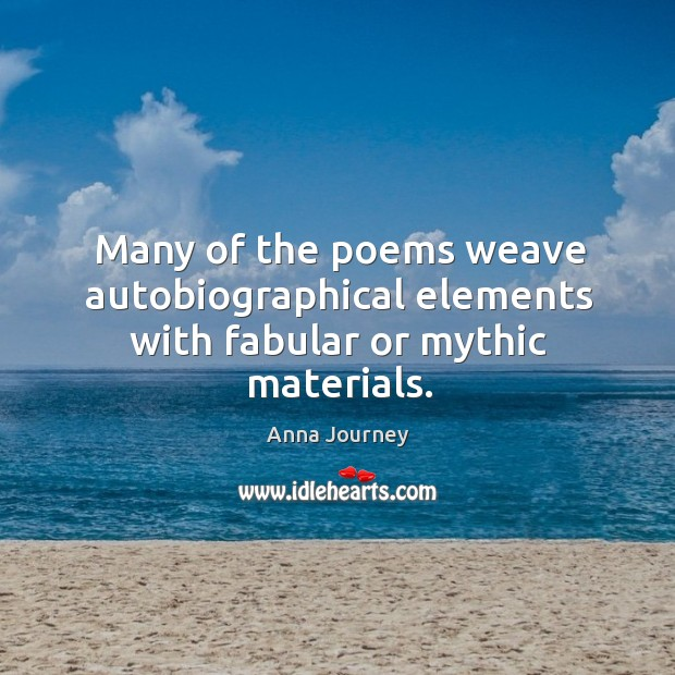 Image, Many of the poems weave autobiographical elements with fabular or mythic materials.