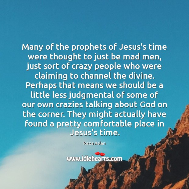 Many of the prophets of Jesus's time were thought to just be Reza Aslan Picture Quote