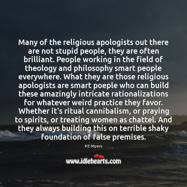 Many of the religious apologists out there are not stupid people, they Image