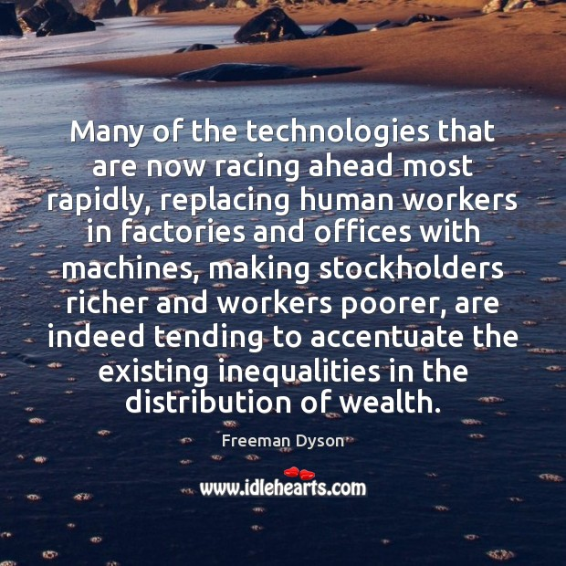 Many of the technologies that are now racing ahead most rapidly, replacing Freeman Dyson Picture Quote