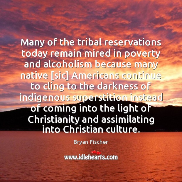 Image, Many of the tribal reservations today remain mired in poverty and alcoholism