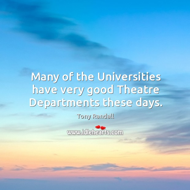 Many of the universities have very good theatre departments these days. Image