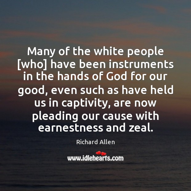Many of the white people [who] have been instruments in the hands Richard Allen Picture Quote