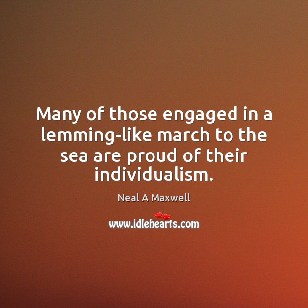 Many of those engaged in a lemming-like march to the sea are proud of their individualism. Image