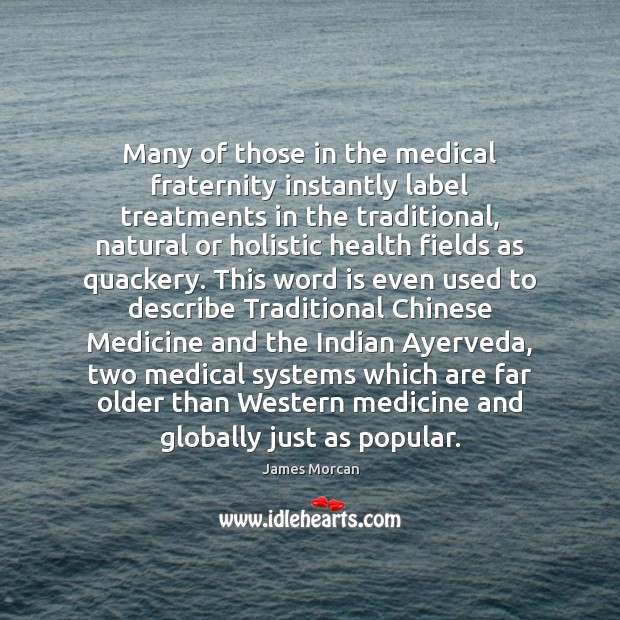 Many of those in the medical fraternity instantly label treatments in the James Morcan Picture Quote