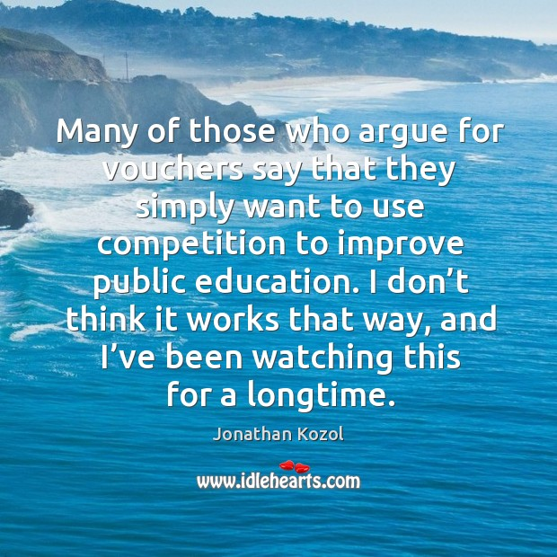 Many of those who argue for vouchers say that they simply want to use competition to improve public education. Image