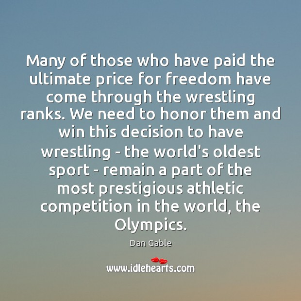 Many of those who have paid the ultimate price for freedom have Dan Gable Picture Quote