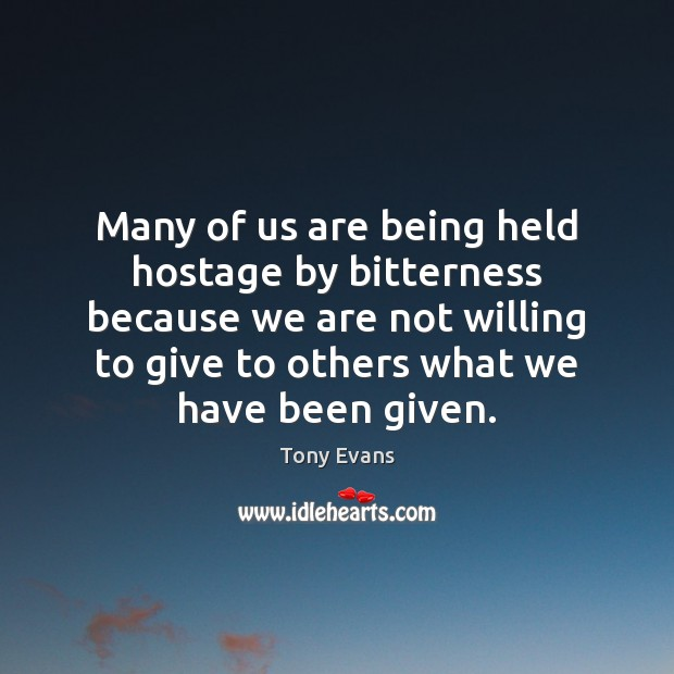 Many of us are being held hostage by bitterness because we are Tony Evans Picture Quote