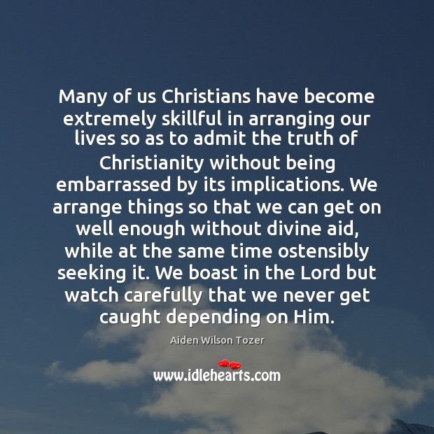 Image, Many of us Christians have become extremely skillful in arranging our lives
