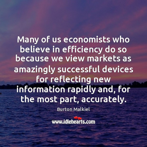 Image, Many of us economists who believe in efficiency do so because we