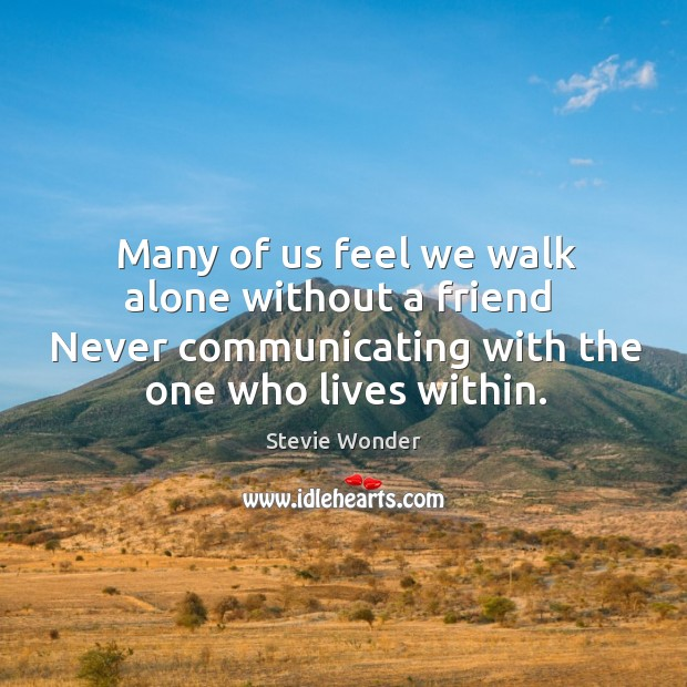 Many of us feel we walk alone without a friend  Never communicating Image