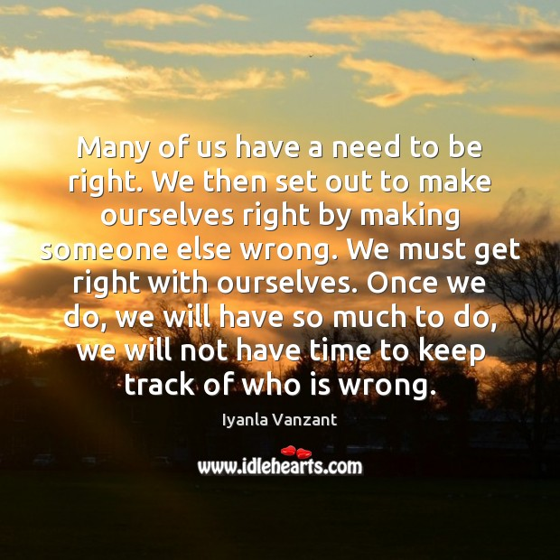 Many of us have a need to be right. We then set Iyanla Vanzant Picture Quote