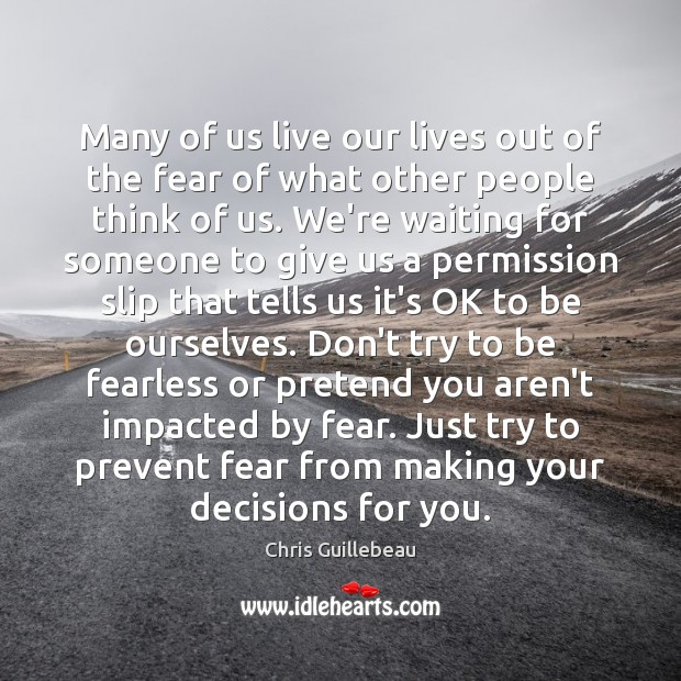 Image, Many of us live our lives out of the fear of what