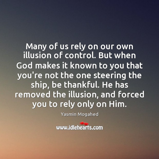 Many of us rely on our own illusion of control. But when Yasmin Mogahed Picture Quote