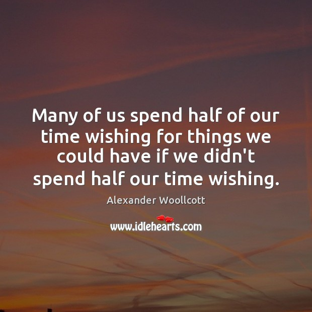 Image, Many of us spend half of our time wishing for things we