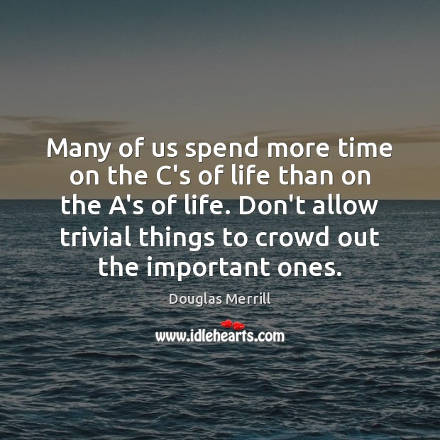 Many of us spend more time on the C's of life than Image
