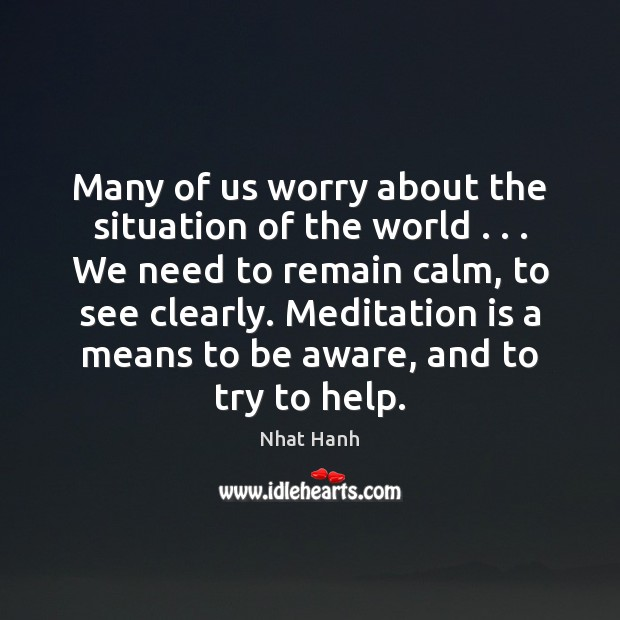 Image, Many of us worry about the situation of the world . . . We need