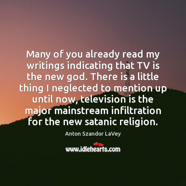 Many of you already read my writings indicating that TV is the Anton Szandor LaVey Picture Quote