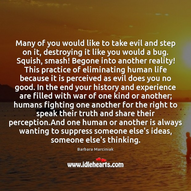 Many of you would like to take evil and step on it, Barbara Marciniak Picture Quote