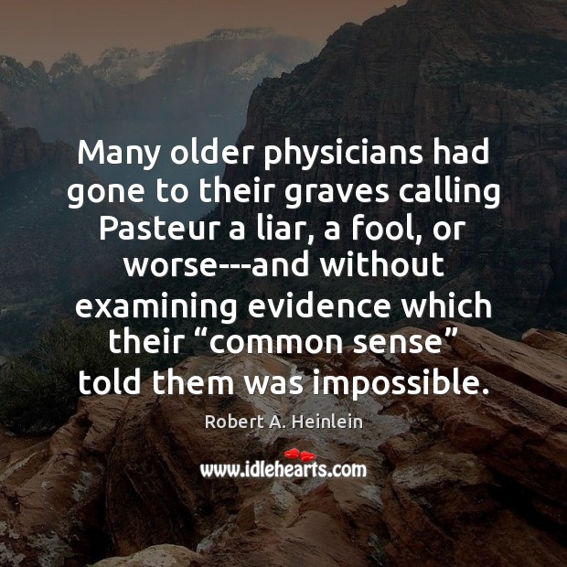 Image, Many older physicians had gone to their graves calling Pasteur a liar,