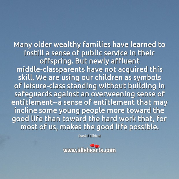 Many older wealthy families have learned to instill a sense of public Image