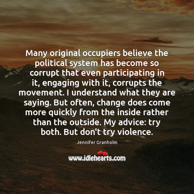 Many original occupiers believe the political system has become so corrupt that Jennifer Granholm Picture Quote