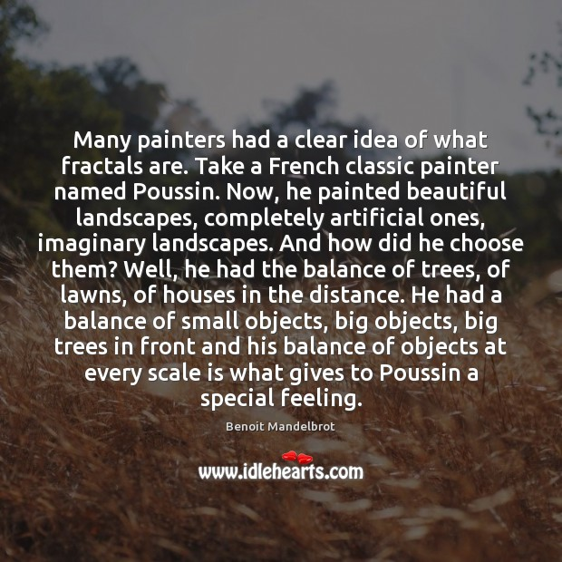 Many painters had a clear idea of what fractals are. Take a Benoit Mandelbrot Picture Quote